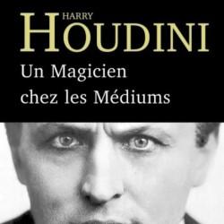Harry Houdini - Un Magicien chez les Mediums